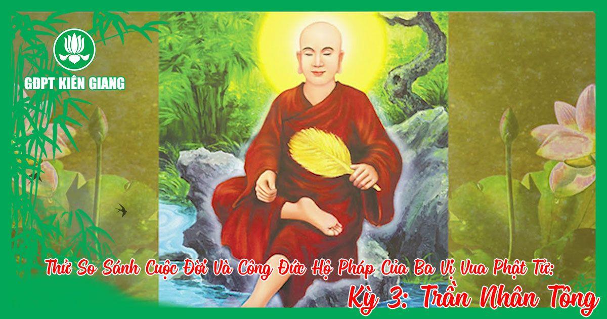 Thu So Sanh Cuoc Doi Va Cong Duc Ho Phap Cua Ba Vi Vua Phat Tu A Duc Luong Vu De Tran Nhan Tong Ky 3 B