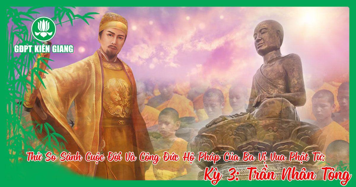Thu So Sanh Cuoc Doi Va Cong Duc Ho Phap Cua Ba Vi Vua Phat Tu A Duc Luong Vu De Tran Nhan Tong Ky 3 C